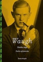 Okładka książki Daleko stąd. Podróż afrykańska Evelyn Waugh