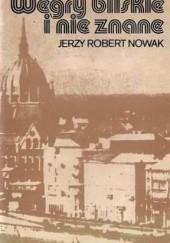 Okładka książki Węgry bliskie i nieznane Jerzy Robert Nowak