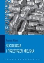 Okładka książki Socjologia i przestrzeń miejska Andrzej Majer