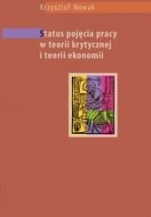 Okładka książki Status pojęcia pracy w teorii krytycznej i teorii ekonomii Krzysztof Nowak