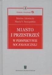 Okładka książki Miasto i przestrzeń w perspektywie socjologicznej Bohdan Jałowiecki,Marek Szczepański