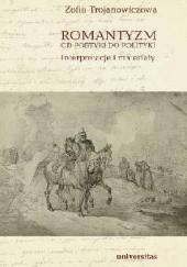 Okładka książki Romantyzm. Od poetyki do polityki. Interpretacje i materiały Zofia Trojanowiczowa