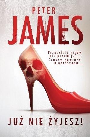 Okładka książki Już nie żyjesz! Peter James