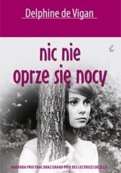 Okładka książki Nic nie oprze się nocy Delphine de Vigan