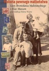 Okładka książki Historia pewnego małżeństwa. Listy Bronisława Malinowskiego i Elsie Masson Helena Wayne