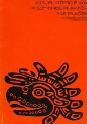 Okładka książki Kiedy chcę płakać - nie płaczę Miguel Otero Silva