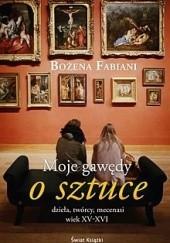 Okładka książki Moje gawędy o sztuce: dzieła, twórcy, mecenasi: wiek XV-XVI Bożena Fabiani