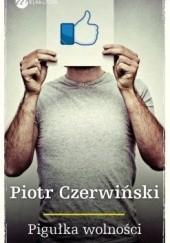 Okładka książki Pigułka wolności Piotr Czerwiński