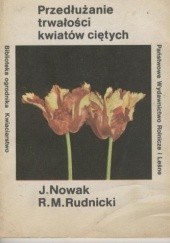 Okładka książki Przedłużenie trwałości kwiatów ciętych Joanna Nowak,Ryszard M. Rudnicki
