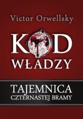 Okładka książki Kod władzy: Tajemnica czternastej bramy Victor Orwellsky