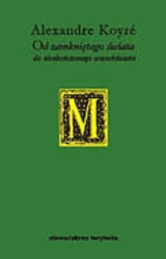 Okładka książki Od zamkniętego świata do nieskończonego wszechświata Alexandre Koyré