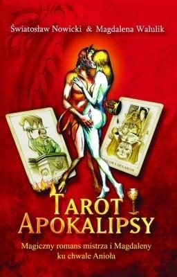 Okładka książki Tarot apokalipsy. Magiczny romans mistrza i Magdaleny ku chwale Anioła Światosław Nowicki,Magdalena Walulik