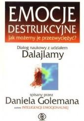 Okładka książki Emocje destrukcyjne. Jak możemy je przezwyciężyć? Daniel Goleman