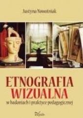 Okładka książki Etnografia wizualna w badaniach i praktyce pedagogicznej Justyna Nowotniak