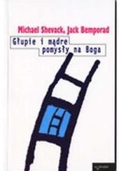 Okładka książki Głupie i mądre pomysły na Boga Michael Shevack