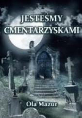 Okładka książki Jestesmy cmentarzyskami Ola Mazur