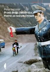 Okładka książki Przez drogi i bezdroża. Podróż po nowych Chinach Peter Hessler
