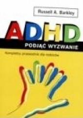 Okładka książki ADHD. Podjąć wyzwanie. Kompletny przewodnik dla rodziców Russell A. Barkley