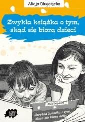 Okładka książki Zwykła książka o tym, skąd się biorą dzieci Alicja Długołęcka