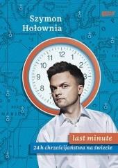 Okładka książki Last minute. 24 h chrześcijaństwa na świecie Szymon Hołownia