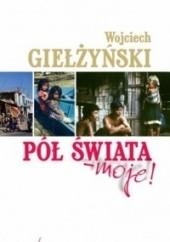 Okładka książki Pół świata - moje! Wojciech Giełżyński