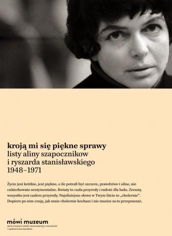 Okładka książki Kroją mi się piękne sprawy. Listy 1948–1971 Ryszard Stanisławski,Alina Szapocznikow