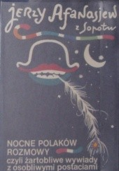 Okładka książki Nocne Polaków rozmowy czyli Żartobliwe wywiady z osobliwymi postaciami Jerzy Afanasjew