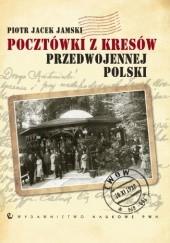 Okładka książki Pocztówki z Kresów przedwojennej Polski Piotr Jacek Jamski