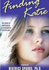 Okładka książki Finding Katie: The Diary of Anonymous, a Teenager in Foster Care Beatrice Sparks