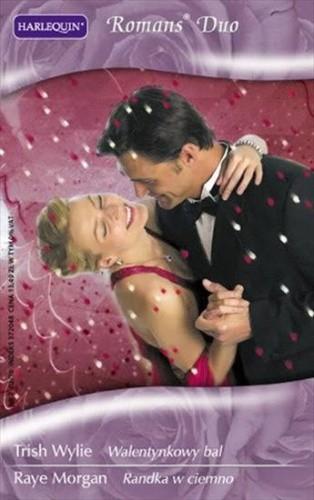 Okładka książki Walentynkowy bal; Randka w ciemno Raye Morgan,Trish Wylie