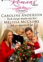 Okładka książki Tych świąt miało nie być. Jak za dawnych lat Caroline Anderson,Melissa McClone