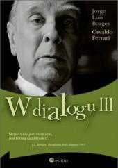 Okładka książki W dialogu III Jorge Luis Borges,Osvaldo Ferrari
