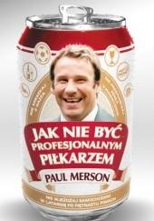 Okładka książki Jak nie być profesjonalnym piłkarzem Paul Merson