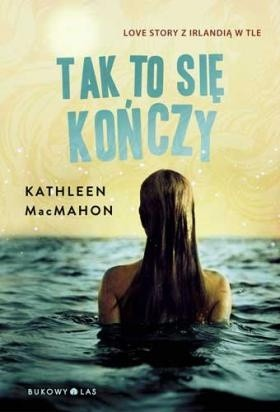 Okładka książki Tak to się kończy Kathleen MacMahon
