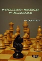 Okładka książki Współczesny menedżer w organizacji Beata Juszczyk