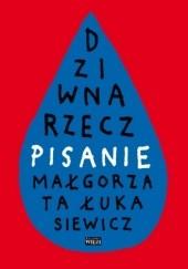 Okładka książki Dziwna rzecz − pisanie Małgorzata Łukasiewicz