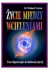 Okładka książki Życie Między Wcieleniami - przez hipnoterapie do duchowej regresji Michael Newton