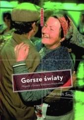 Okładka książki Gorsze światy. Migawki z Europy Środkowo-Wschodniej Wojciech Śmieja