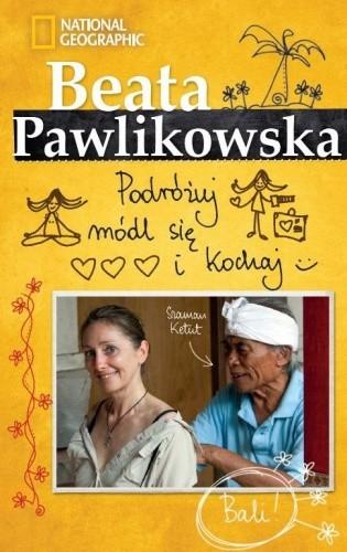 Okładka książki Podróżuj, módl się i kochaj Beata Pawlikowska