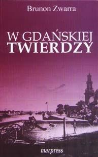 Okładka książki W gdańskiej twierdzy Brunon Zwarra