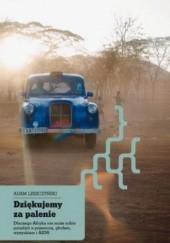 Okładka książki Dziękujemy za palenie. Dlaczego Afryka nie może sobie poradzić z przemocą, głodem, wyzyskiem i AIDS Adam Leszczyński