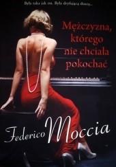 Okładka książki Mężczyzna, którego nie chciała pokochać Federico Moccia