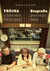 Okładka książki Trójka z dżemem - palce lizać! Biografia pewnego radia Marcin Gutowski