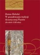 Okładka książki Domus Bolezlai. W poszukiwaniu tradycji dynastycznej Piastów (do ok. 1138 roku) Przemysław Wiszewski