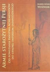 Okładka książki Armie starożytnej Persji: od powstania państwa Achmenidów do upadku imperium sasanidzkiego