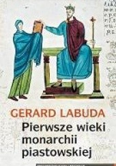 Okładka książki Pierwsze wieki monarchii piastowskiej Gerard Labuda