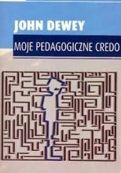 Okładka książki Moje Pedagogiczne Credo John Dewey