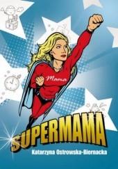 Okładka książki Supermama Katarzyna Ostrowska-Biernacka