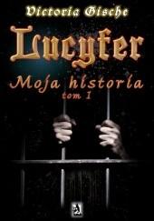 Okładka książki Lucyfer. Moja historia Victoria Gische