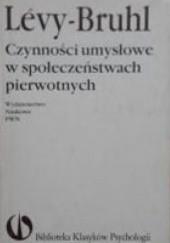 Okładka książki Czynności umysłowe w społeczeństwach pierwotnych Lucien Lévy-Bruhl